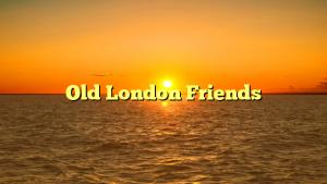 Old London Friends