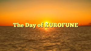 The Day of KUROFUNE