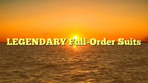 LEGENDARY Full-Order Suits